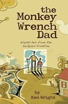 The Monkey Wrench Dad: Dispatches from the Backyard Frontline