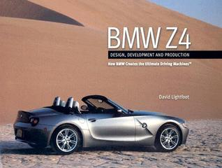 BMW Z4: Design, Development and Production--How BMW Creates the Ultimate Driving Machines