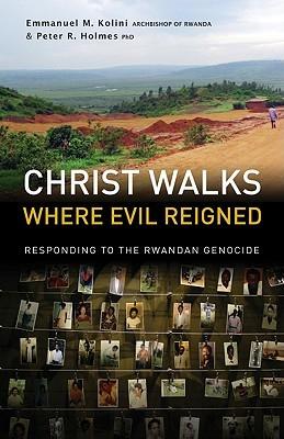 Christ Walks Where Evil Reigned: Responding to the Rwandan Genocide