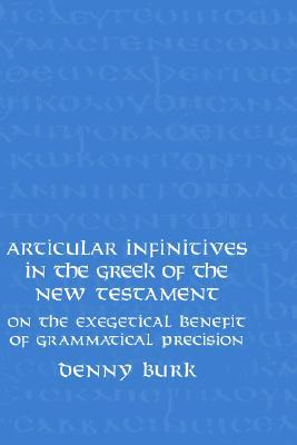 Articular Infinitives In The Greek Of The New Testament: On The Exegetical Benefit Of Grammatical Precision