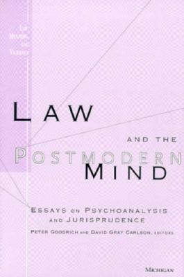 Law and the Postmodern Mind: Essays on Psychoanalysis and Jurisprudence