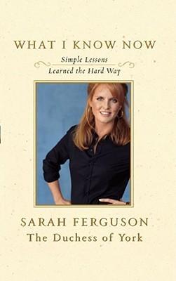 What I Know Now by Sarah Ferguson