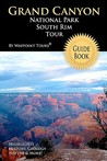 Grand Canyon National Park South Rim Tour Guide Book: Your Personal Tour Guide for Grand Canyon Travel Adventure!