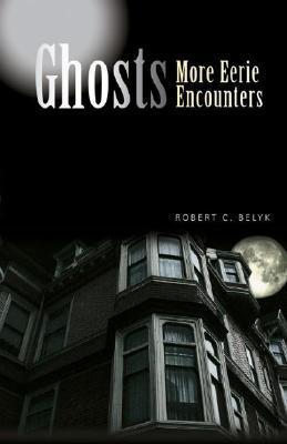 Ghosts: More Eerie Encounters