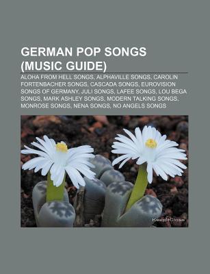 German Pop Songs (Music Guide): Aloha from Hell Songs, Alphaville Songs, Carolin Fortenbacher Songs, Cascada Songs, Eurovision Songs of Germany