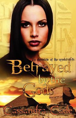 Betrayed by the Gods Book One: The Chronicles of the Crystal Skulls