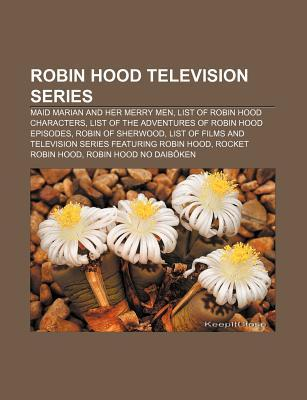 Robin Hood Television Series: Maid Marian and Her Merry Men, List of Robin Hood Characters, List of the Adventures of Robin Hood Episodes