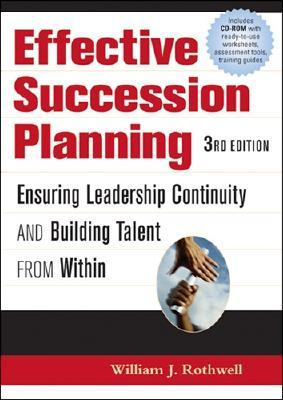 Effective Succession Planning by William J. Rothwell
