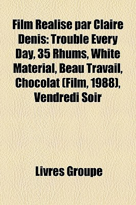 Film Realise Par Claire Denis: Trouble Every Day, 35 Rhums, White Material, Beau Travail, Chocolat (Film, 1988), Vendredi Soir
