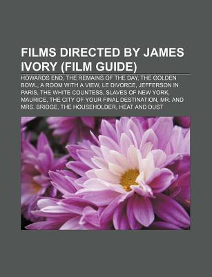 Films Directed by James Ivory (Film Guide): Howards End, the Remains of the Day, the Golden Bowl, a Room with a View, Le Divorce