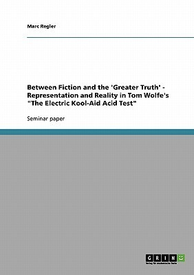 """Between Fiction and the 'Greater Truth' - Representation and Reality in Tom Wolfe's """"The Electric Kool-Aid Acid Test"""""""