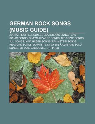 German Rock Songs (Music Guide): Aloha from Hell Songs, Beatsteaks Songs, Can (Band) Songs, Cinema Bizarre Songs, Die Arzte Songs, Juli Songs