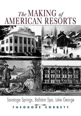 The Making of American Resorts: Saratoga Springs, Ballston Spa, and Lake George