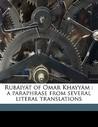 Rubaiyat of Omar Khayyam: A Paraphrase from Several Literal Translations