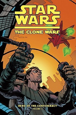 Star Wars: The Clone Wars: Hero Of The Confederacy, Volume 3: The Destiny Of Heroes