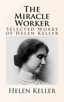 The miracle worker selected works of helen keller by helen keller 12336947 thecheapjerseys Image collections