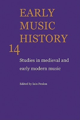 Early Music History Volume 14: Studies in Medieval and Early Modern Music