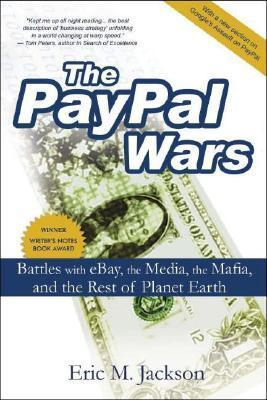 The PayPal Wars: Battles with eBay, the Media, the Mafia, and the Rest of the Planet Earth