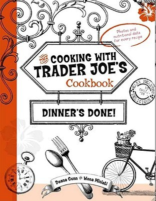 Dinner's Done! Cooking with Trader Joe's Cookbook by Deana Gunn