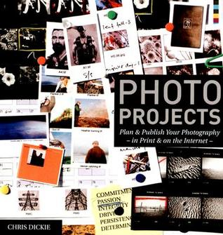 Photo Projects: Plan & Publish Your Photography - In Print & on the Internet