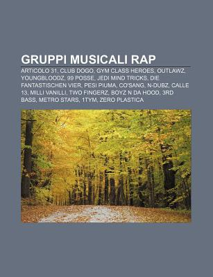 Gruppi Musicali Rap: Articolo 31, Club Dogo, Gym Class Heroes, Outlawz, Youngbloodz, 99 Posse, Jedi Mind Tricks, Die Fantastischen Vier