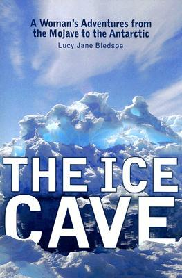 the-ice-cave-a-woman-s-adventures-from-the-mojave-to-the-antarctic