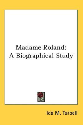 Madame Roland: A Biographical Study