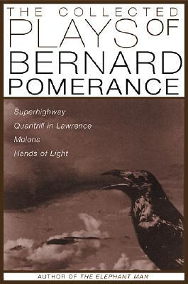 The Collected Plays of Bernard Pomerance: Superhighway, Quantrill in Lawrence, Melons, Hands of Light