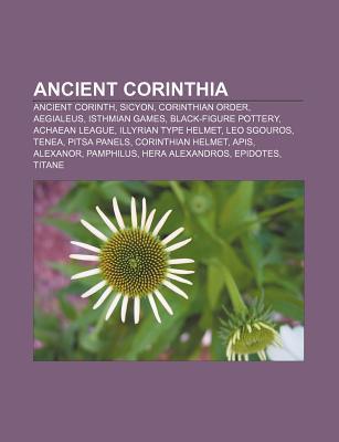 Ancient Corinthia: Ancient Corinth, Sicyon, Corinthian Order, Aegialeus, Isthmian Games, Black-Figure Pottery, Achaean League