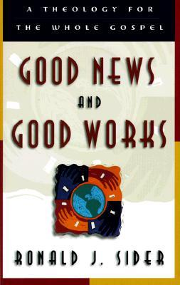 Good News and Good Works by Ronald J. Sider