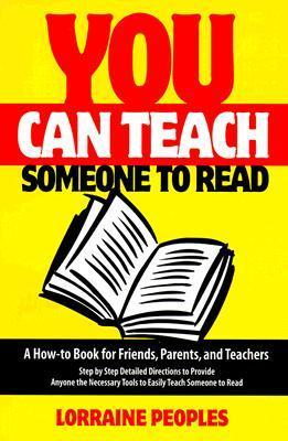 You Can Teach Someone to Read: A How-To Book for Friends, Parents and Teachers, Step by Step Detailed Directions to Provide Anyone the Necessary Tools to Easily Teach Someone to Read