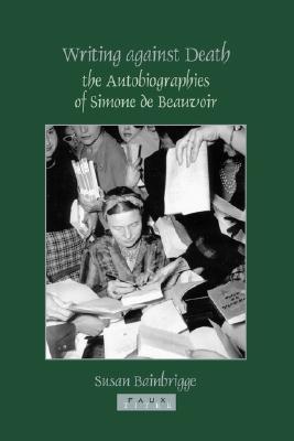 Writing Against Death: The Autobiographies of Simone de Beauvoir