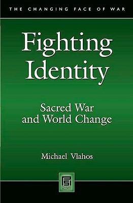 Fighting Identity: Sacred War and World Change