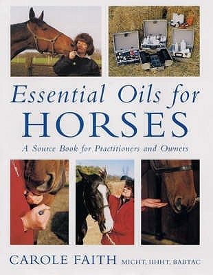 Essential Oils for Horses: A Source Book for Owners and Practitioners