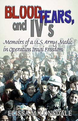 Blood, Tears, and IV's: A Memoir of a Combat Medic in Operation Iraqi Freedom