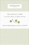 The Right Game: Use Game Theory to Shape Strategy