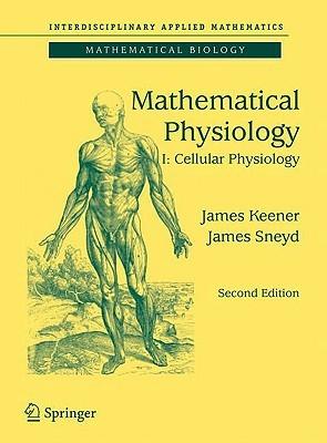 Mathematical Physiology I: Cellular Physiology