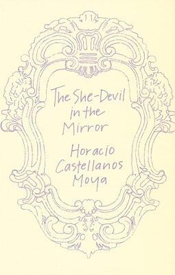 The She-Devil in the Mirror by Horacio Castellanos Moya