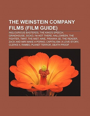 The Weinstein Company Films (Film Guide): Inglourious Basterds, the King's Speech, Grindhouse, Sicko, I'm Not There, Halloween, the Fighter