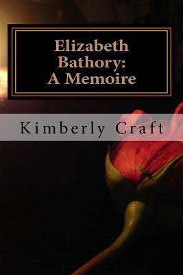 Elizabeth Bathory by Kimberly L. Craft