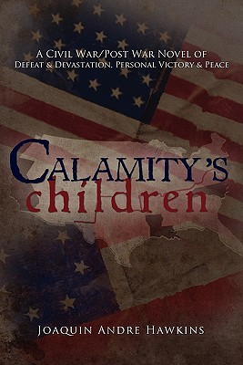 Calamity's Children: A Civil War, Post War Novel of Defeat & Devastation, Personal Victory & Peace