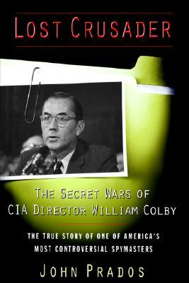 Lost Crusader: The Secret Wars of CIA Director William Colby