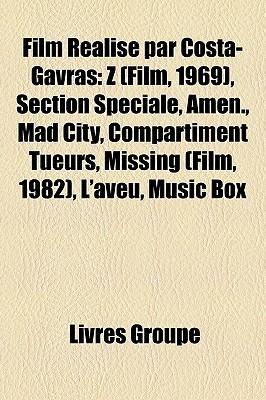Film Realise Par Costa-Gavras: Z (Film, 1969), Section Speciale, Amen., Mad City, Compartiment Tueurs, Missing (Film, 1982), L'Aveu, Music Box