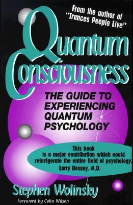 Quantum Consciousness by Stephen H. Wolinsky