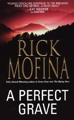 A Perfect Grave by Rick Mofina