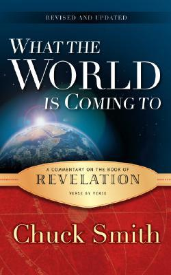 What the World Is Coming to: A Commentary on the Book of Revelation Verse by Verse