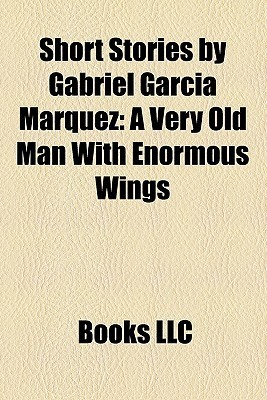 Short Stories by Gabriel García Márquez: A Very Old Man With Enormous Wings