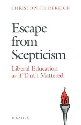 Escape from Scepticism: Liberal Education as If Truth Mattered