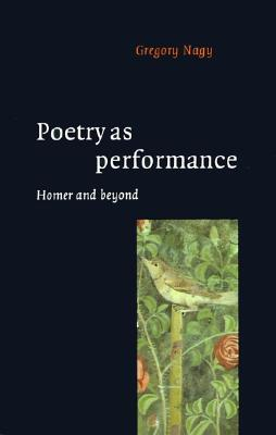 Poetry as Performance by Gregory Nagy