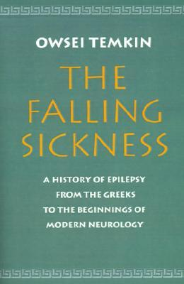 The Falling Sickness: A History of Epilepsy from the Greeks to the Beginnings of Modern Neurology